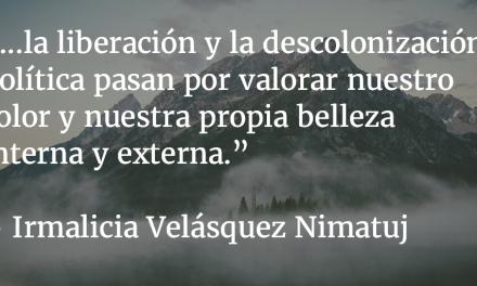La rebelión global de los oprimidos. Irmalicia Velásquez Nimatuj.