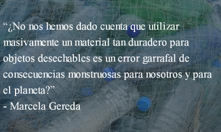 El peligro del plástico en nuestras vidas. Marcela Gereda.