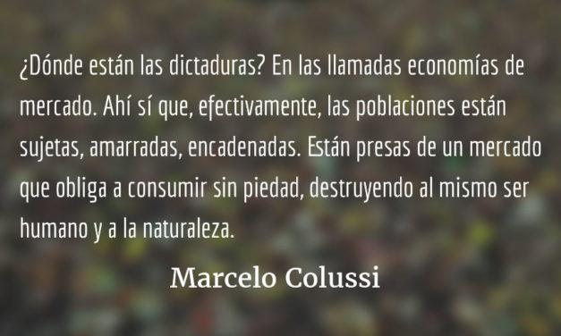 ¿Dictaduras? La peor de todas: ¡dictadura del mercado!  Marcelo Colussi