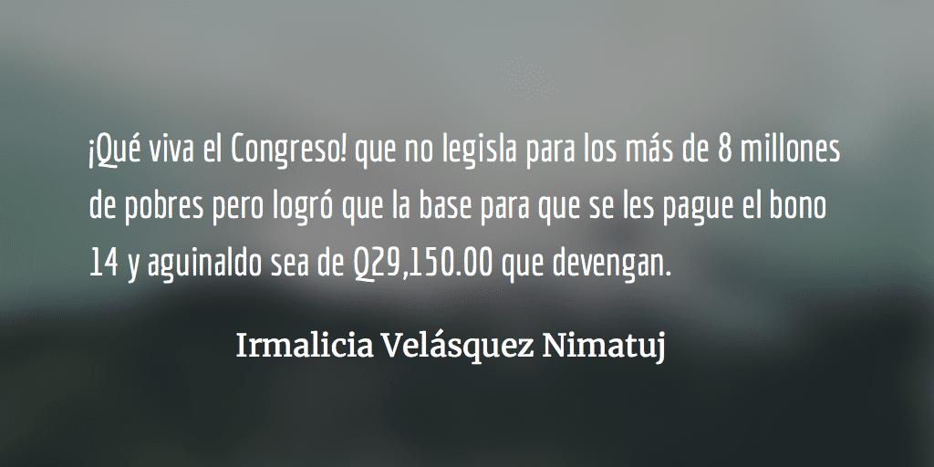 Aguinaldo y bono 14 para los diputados. Irmalicia Velásquez Nimatuj.