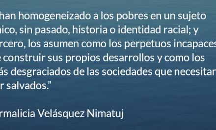La pobreza desde la atalaya. Irmalicia Velásquez Nimatuj.