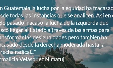 El fracaso de la lucha por la equidad. Irmalicia Velásquez Nimatuj.