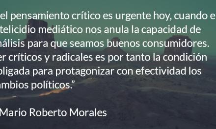 Pensar y actuar con criticidad. Mario Roberto Morales.
