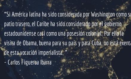 Obama en Cuba antiimperialista. Carlos Figueroa Ibarra.