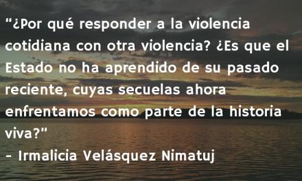 ¡La muerte traerá la paz! Irmalicia Velásquez Nimatuj