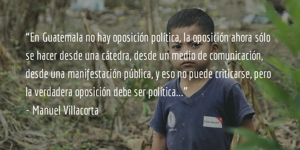 ¿Por qué no existe oposición política en Guatemala? Manuel R Villacorta O.