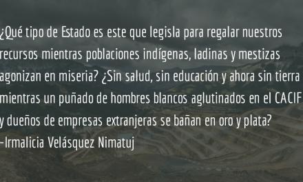 El CACIF no está por sobre las comunidades. Irmalicia Velásquez Nimatuj.