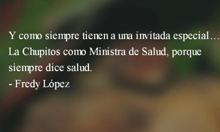 Si todos los presidentes fueran comediantes. Fredy López.