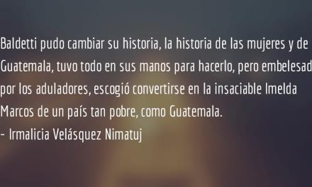 La Imelda Marcos de Guatemala. Irmalicia Velásquez Nimatuj.