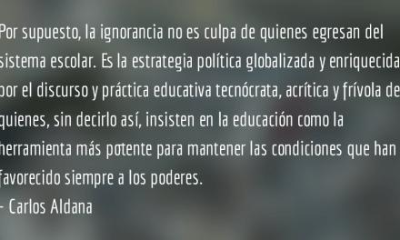 La educación como ignorancia. Carlos Aldana.