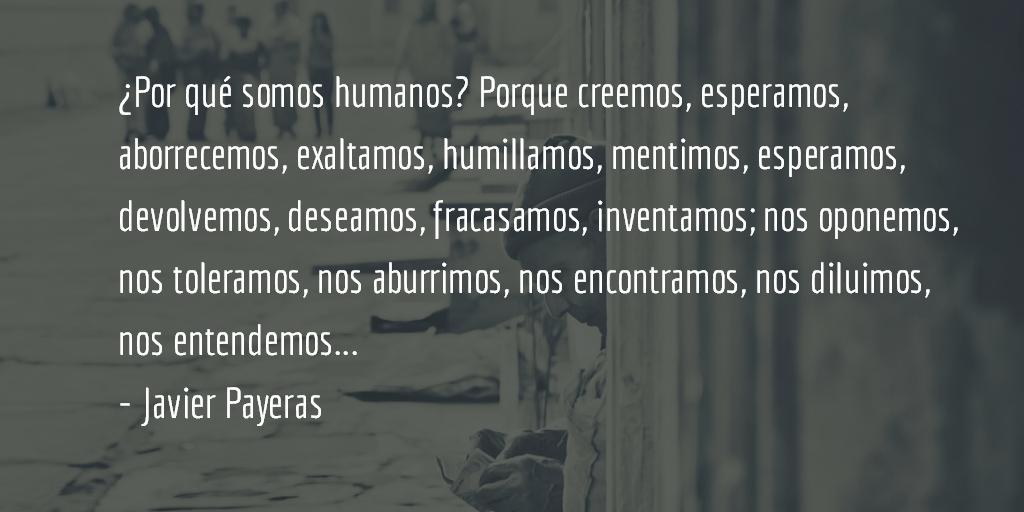 ¿Qué nos hace humanos?  Javier Payeras