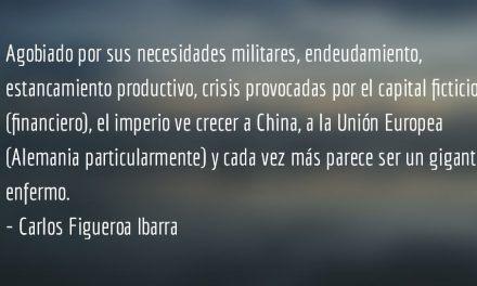 Imperio desgarrado y enfermo. Carlos Figueroa Ibarra.