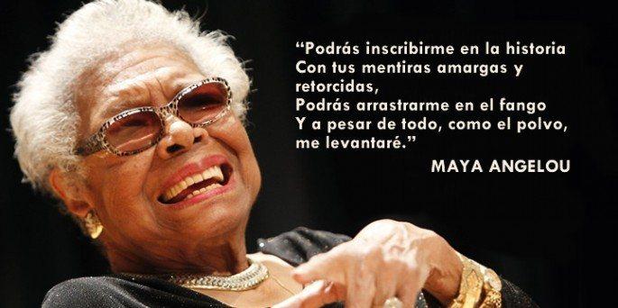 Y aún así… yo me levanto. Maya Angelou.