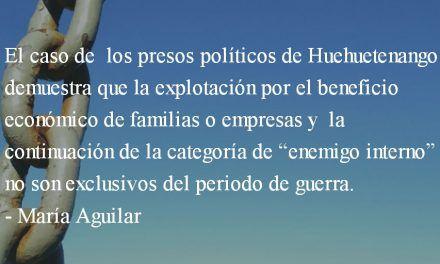 Los presos políticos de Huehuetenango. María Aguilar.
