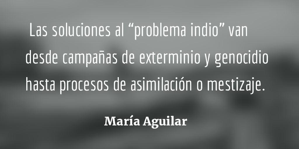 """Somos el """"problema indio. María Aguilar."""