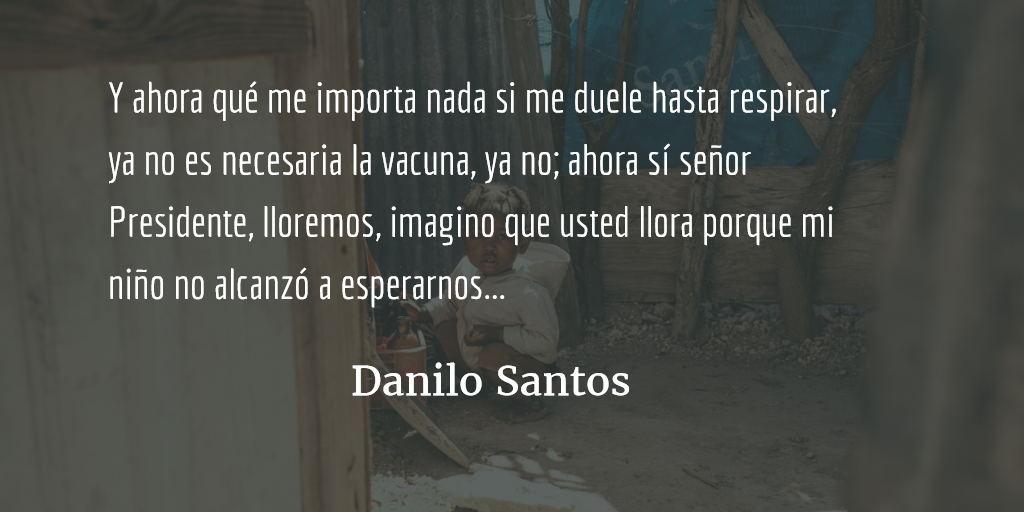 Lloremos por mi hijo. Danilo Santos.