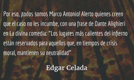 Todos somos Marco Antonio. Edgar Celada Q.