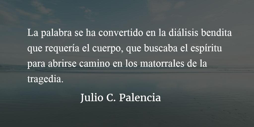 He cantado como único camino de sobrevivencia. Julio C. Palencia.