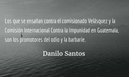 La CICIG y los promotores del odio. Danilo Santos.