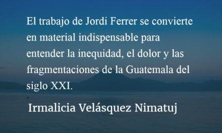 """""""Guatemala. Cuando el futuro perdió el miedo"""". Irmalicia Velásquez Nimatuj."""