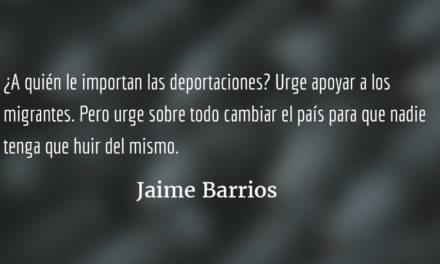 ¿A quién le importan las deportaciones? Jaime Barrios