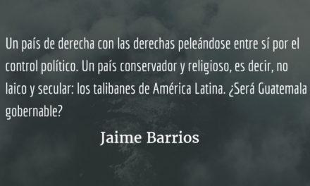 Guatemala ingobernable. Jaime Barrios.
