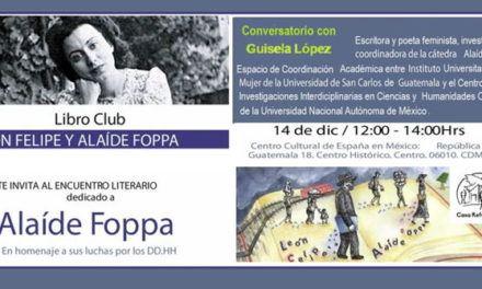 Encuentro literario dedicado a Alaíde Foppa, conversatorio con Guisela López