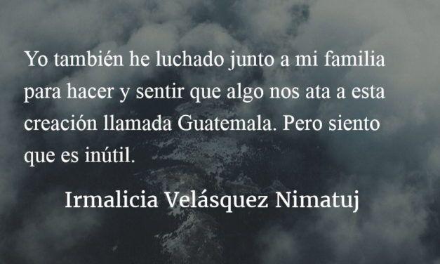 De niña recuerdo a mis abuelas y abuelos luchar. Irmalicia Velásquez Nimatuj.