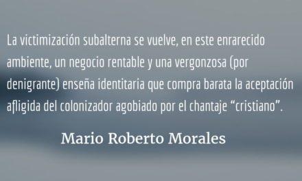 Un torvo linchamiento de moralina. Mario Roberto Morales.