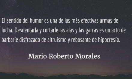 Breve defensa del chiste ofensivo (1). Mario Roberto Morales.