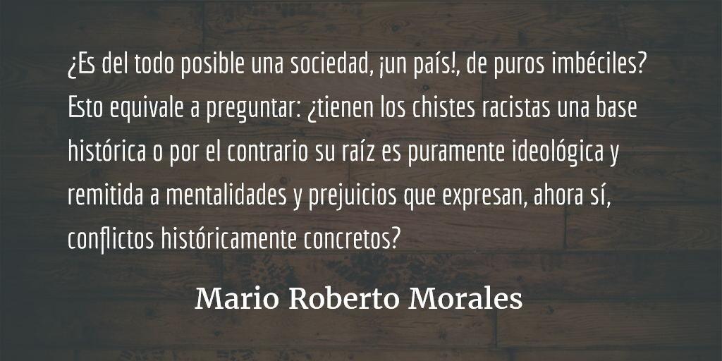 Breve defensa del chiste ofensivo (2). Mario Roberto Morales.