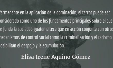 Estado de Sitio e implementación del terror como mecanismos de control social del Estado guatemalteco. Elisa Irene Aquino Gómez.