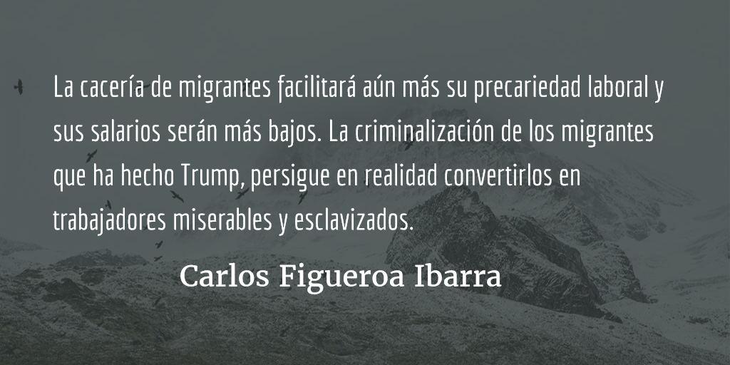 La hipocresía neoliberal ante la migración. Carlos Figueroa Ibarra.