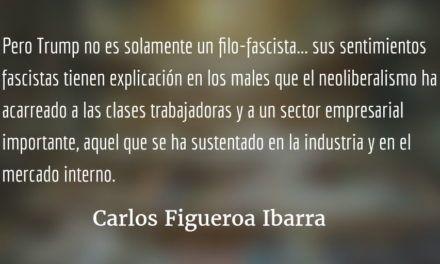 Trump, fascismo y antineoliberalismo. Carlos Figueroa Ibarra.