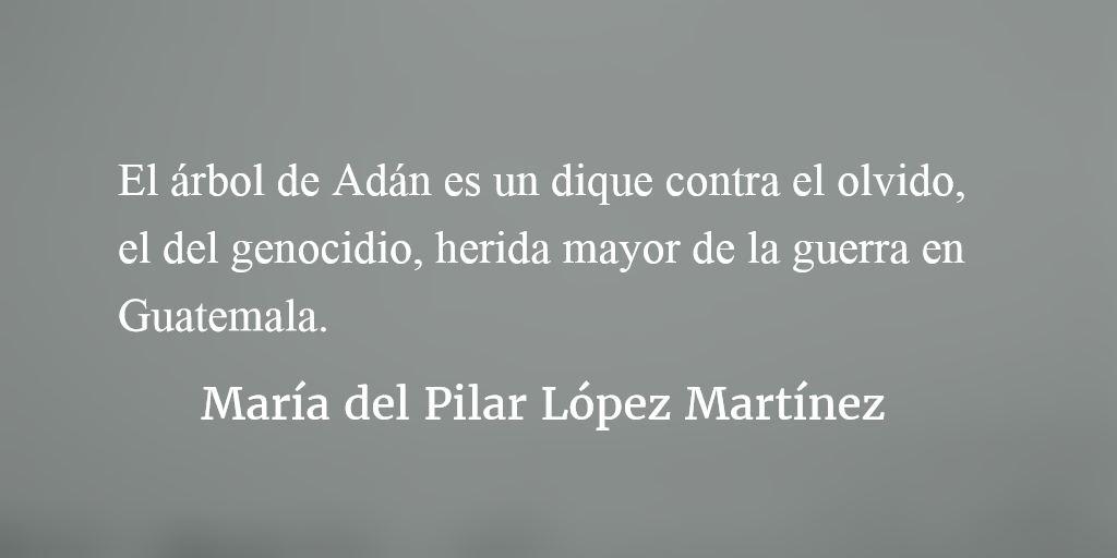 El árbol de Adán, de Gerardo Guinea Diez Narrativa y memoria del genocidio guatemalteco.