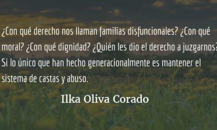 """""""La culpa la tienen las familias disfuncionales"""". Ilka Oliva Corado"""