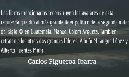 La otra izquierda en Guatemala. Carlos Figueroa Ibarra.