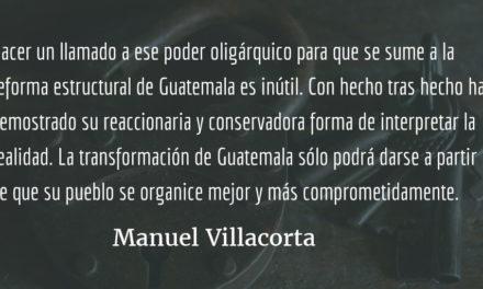 Las oligarquías no son eternas. Manuel Villacorta.