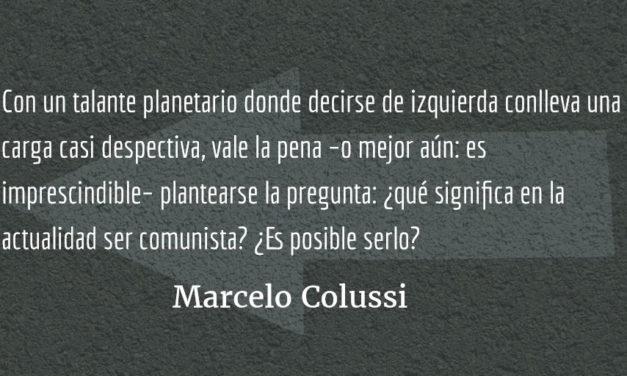 ¿Es posible ser comunista en la actualidad? Marcelo Colussi