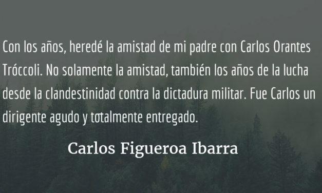 Hasta siempre Carlos Orantes Tróccoli. Carlos Figueroa Ibarra.