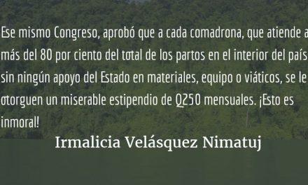 """Q250 para las comadronas y """"prestaciones legales"""" para los diputados. Irmalicia Velásquez Nimatuj."""