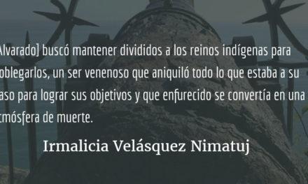 Pedro de Alvarado: atemorizar la tierra. Irmalicia Velásquez Nimatuj.