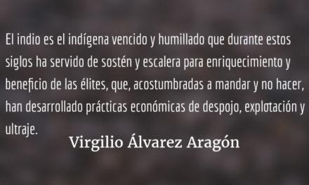 Felizmente, el «indio» está desapareciendo. Virgilio Álvarez Aragón.