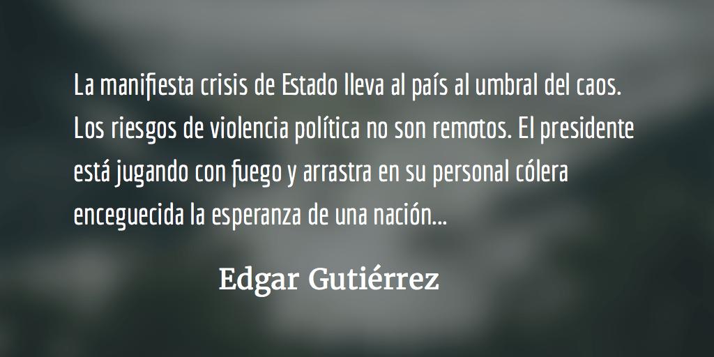 El presidente que camina hacia el precipicio. Edgar Gutiérrez.
