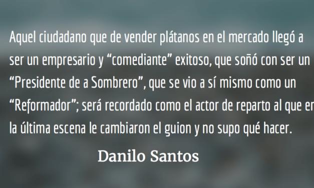 """El """"Reformador"""" que no supo escoger sus batallas. Danilo Santos."""