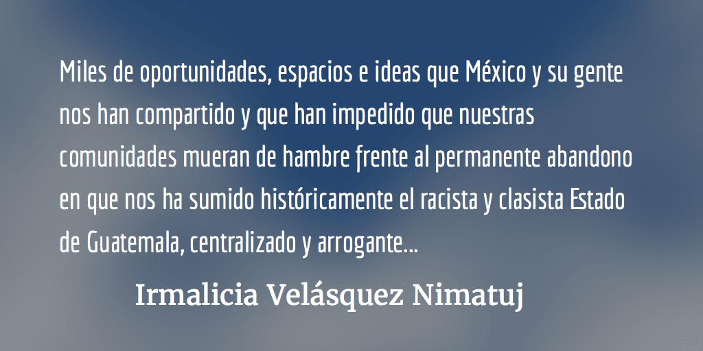 """México lindo y querido…"" Irmalicia Velásquez Nimatuj"
