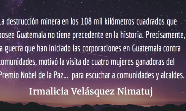 La minería está llevando a Guatemala a la guerra. Irmalicia Velásquez Nimatuj.