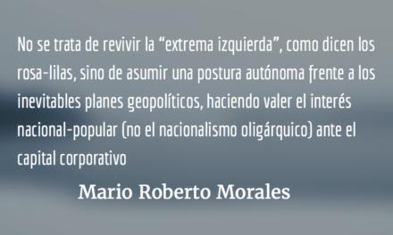 Ni extremistas ni moderados. Mario Roberto Morales.