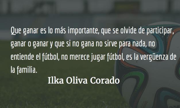 En el fútbol, como en la vidamisma. Ilka Oliva Corado.