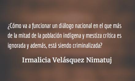 Diálogo nacional condenado al fracaso. Irmalicia Velásquez Nimatuj.